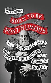 Born to Be Posthumous: The Eccentric Life…