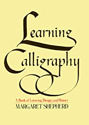 Learning Calligraphy : a Book of Lettering,…