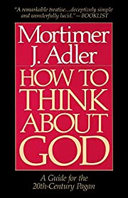 How to Think About God: A Guide for the…