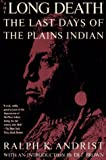 The Long Death: The Last Days of the Plains Indian, Ralph K. Andrist