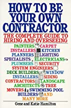 How to be Your Own Contractor: The Complete…