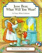 Jesse Bear, What Will You Wear? by Nancy…