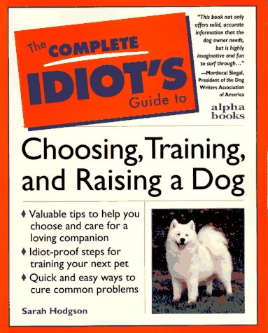 Complete Idiot's Guide to Choosing, Training, & Raising a Dog (The Complete Idiot's Guide), Hodgson