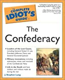 The complete idiot's guide to the Confederacy / by J. Stephen Lang