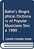 Baker's biographical dictionary of popular musicians since 1990 / introduction by David Freeland