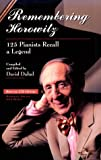 Remembering Horowitz : 125 pianists recall a legend / compiled and edited by David Dubal