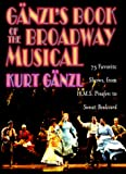 Gänzl's book of the Broadway musical : 75 favorite shows, from H.M.S. Pinafore to Sunset Boulevard / Kurt Gänzl
