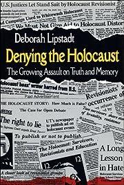 Denying the Holocaust de Deborah E. Lipstadt
