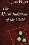 The moral judgment of the child / by Jean Piaget with the assistance of seven collaborators ; translated by Marjorie Gabain