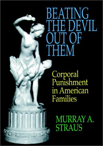 Beating the Devil Out of Them: Corporal Punishment in American Families by Murray A. Straus, Denise A. Donnelly