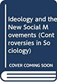 Ideology and the new social movements / Alan Scott