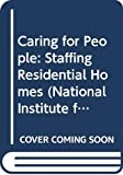 Caring for people: staffing residential homes : the reports of the Committee of Enquiry set up by the National Council of Social Service / chairman Gertrude Williams