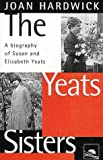 The Yeats sisters : a biography of Susan and Elizabeth Yeats / Joan Hardwick
