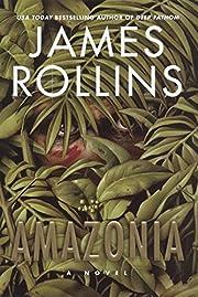 Amazonia: A Novel – tekijä: James Rollins