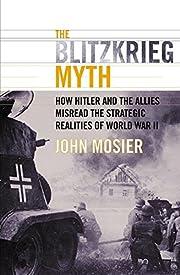 The Blitzkrieg Myth: How Hitler and the…
