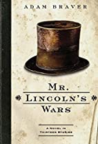 Mr. Lincoln's Wars: A Novel in Thirteen…