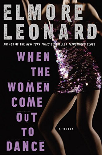 When the Women Come Out to Dance: Stories, Leonard, Elmore