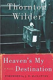 Heaven's My Destination: A Novel di…