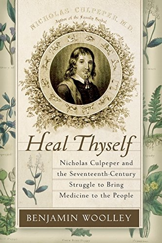 Heal Thyself: Nicholas Culpeper and the Seventeenth-Century Struggle to Bring Medicine to the People, Woolley, Mr. Benjamin