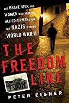 The Freedom Line: The Brave Men and Women…