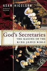 God's Secretaries: The Making of the King…