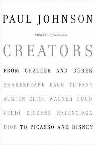 Creators: From Chaucer and Durer to Picasso and Disney, Johnson, Paul