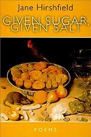 Given Sugar, Given Salt por Jane Hirshfield