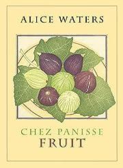 Chez Panisse fruit af Alice Waters