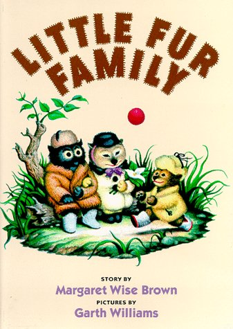 Little Fur Family by Margaret Wise Brown (also available in boxed miniature with fur cover)