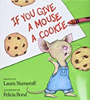 If You Give a Mouse a Cookie (If You…