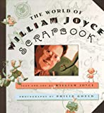 The world of William Joyce scrapbook / text and art by William Joyce ; photographs by Philip Gould ; designed by Christine Ketter