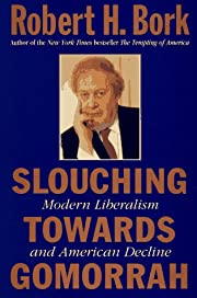 Slouching Towards Gomorrah av Robert H. Bork