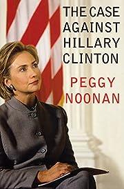 The Case Against Hillary Clinton av Peggy…