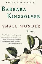 Small Wonder: Essays by Barbara Kingsolver