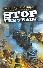 Stop the Train! por Geraldine McCaughrean