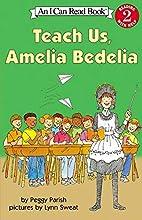 Teach Us, Amelia Bedelia by Peggy Parish