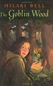 The Goblin Wood por Hilari Bell