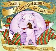 I Want a Hippopotamus for Christmas –…