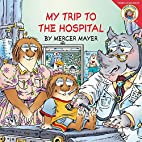 Little Critter: My Trip to the Hospital by…