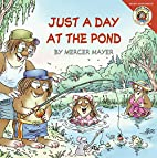 Just a Day at the Pond by Mercer Mayer