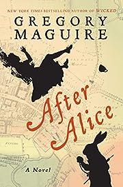 After Alice: A Novel de Gregory Maguire