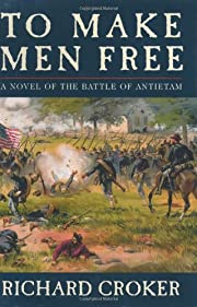 To Make Men Free: A Novel of the Battle of…