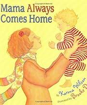 Mama Always Comes Home av Karma Wilson