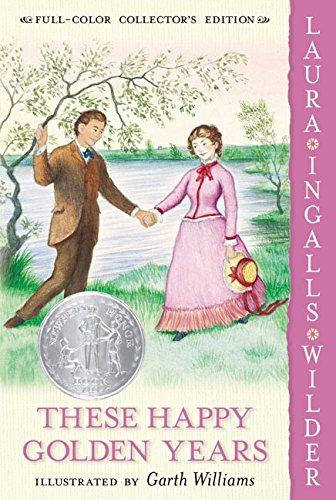 These Happy Golden Years written by Laura Ingalls Wilder