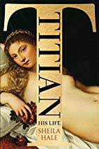 Titian: His Life by Sheila Hale