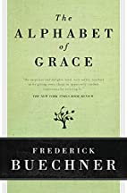 The Alphabet of Grace by Frederick Buechner