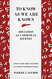 To Know as We Are Known: Education as a…