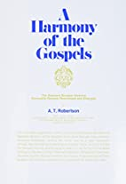 A Harmony of the Gospels by A. T. Robertson
