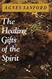 Healing gifts of the spirit / by Agnes Sanford