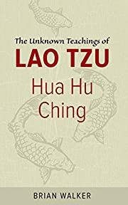 Hua Hu Ching: The Unknown Teachings of Lao…